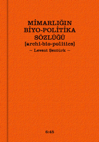 Mimarlığın Biyo-Politika Sözlüğü  by  Levent Şentürk