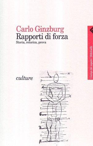 Rapporti di forza. Storia, retorica, prova  by  Carlo Ginzburg