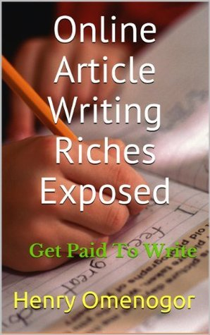 Online Article Writing Riches Exposed Henry Omenogor