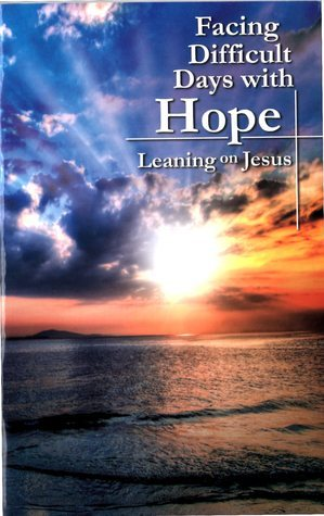 Facing Difficult Days with Hope: Leaning on Jesus  by  Tim Wesemann