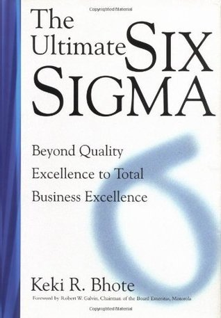 The Ultimate Six Sigma: Beyond Quality Excellence  by  Keki Bhote
