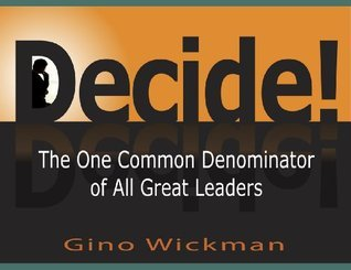Decide! The One Common Denominator of All Great Leaders  by  Gino Wickman