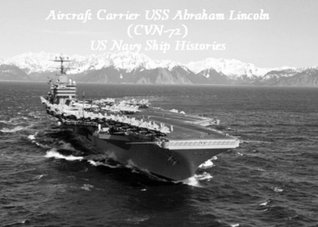 Aircraft Carrier USS Abraham Lincoln (CVN-72): US Navy Ship Histories  by  W. Frederick Zimmerman