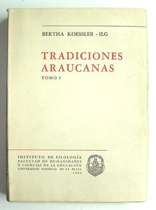 Tradiciones araucanas Bertha Koessler-Ilg