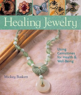 Healing Jewelry: Using Gemstones for Health & Well-Being  by  Mickey Baskett