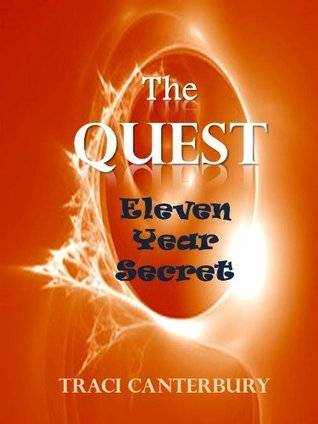 Eleven Year Secret (The Quest Saga) Traci Canterbury