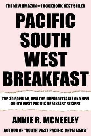 Top 30 Newest, Tasty, Most-Recommended, Popular, Healthy And Easy to Understand South-West Pacific Breakfast Recipes  by  Annie R. McNeeley