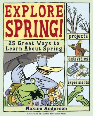 Explore Spring: 25 Great Ways to Learn About Spring (Explore Your World series)  by  Maxine Anderson