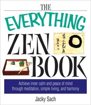 The Everything Zen Book: Achieve Inner Calm and Peace of Mind Through Meditation, Simple Living, and Harmony Jacky Sach