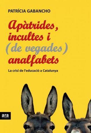 Apàtrides, incultes i (de vegades) analfabets Patrícia Gabancho