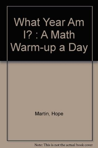 What Year Am I? : A Math Warm-up a Day  by  Hope Martin