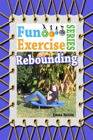 Rebounding (The Fun Exercise Series)  by  Emma Nelson