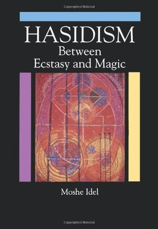 Hasidism: Between Ecstasy and Magic  by  Moshe Idel