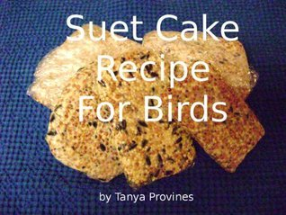 Suet Cake Recipe For Birds  by  Tanya Provines