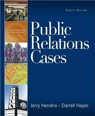 Public Relations Cases (text only)8th (Eighth) edition  by  J. A. Hendrix by D. C. Hayes by J.A. Hendrix