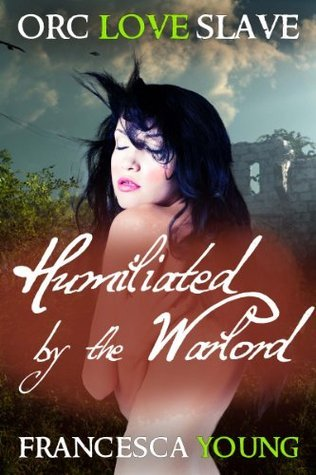 Humiliated  by  the Warlord by Francesca Young