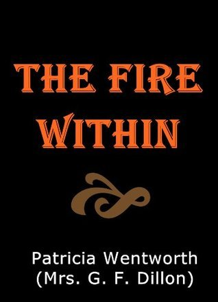 The Fire Within, a novel Patricia Wentworth
