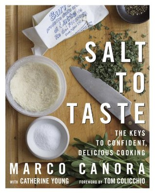Salt to Taste: The Key to Confident, Delicious Cooking  by  Marco Canora