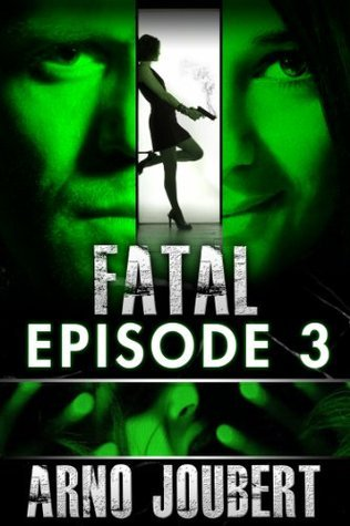 Fatal Episode 3 : Season 1 (Romantic Suspense) (Fatal - The Series)  by  Arno Joubert