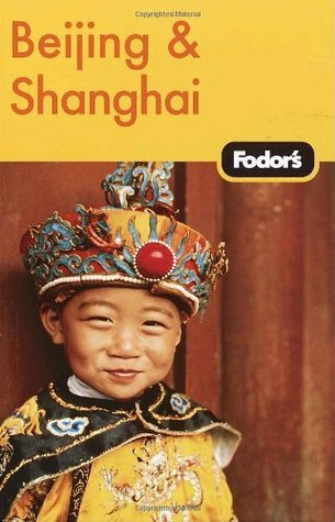 Fodors Beijing and Shanghai, 1st Edition  by  Fodors Travel Publications Inc.