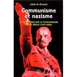 Communisme Et Nazisme: 25 Reflexions Sur Le Totalitarisme Au Xxe Siecle, 1917-1989  by  Alain de Benoist