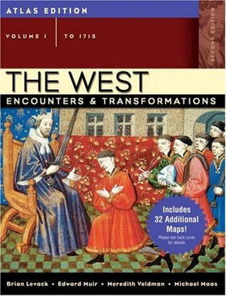 The West: Encounters & Transformations, Atlas Edition, Volume 1 (to 1715) (2nd Edition) Brian P. Levack