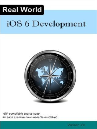 Real World iOS 6 Development  by  Weiran Ye