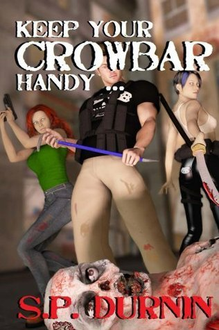 Keep Your Crowbar Handy ...  by  S.P. Durnin