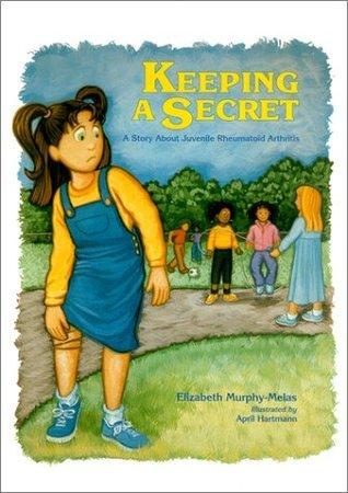 Keeping a Secret: A Story about Juvenile Rheumatoid Arthritis  by  Elizabeth Murphy-Melas