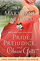 Pride, Prejudice and Cheese Grits (Jane Austen Takes the South #1)
