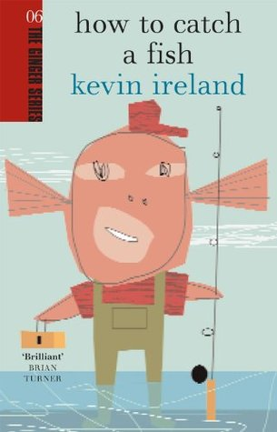 How to Catch a Fish (The Ginger series) Kevin Ireland
