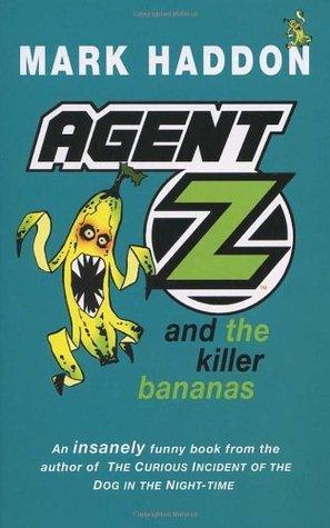 Agent Z and the Killer Bananas Mark Haddon
