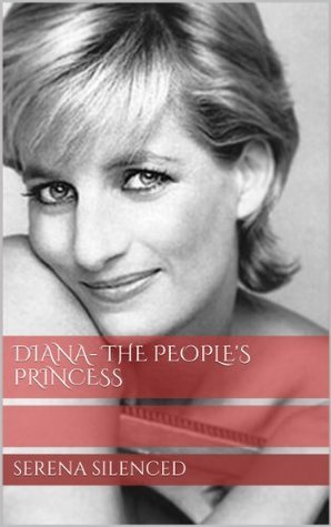 Diana- The Peoples Princess  by  Serena Silenced