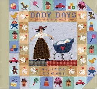 Baby Days: A Quilt of Rhymes and Pictures Belinda Downes