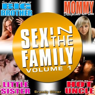 SEX IN THE FAMILY - 4 BOOKS (VOLUME 1) (SEX LESSON FROM MY BIG BROTHER - MOMMY DISCIPLINES HER SON - SLEEPING WITH MY LITTLE SISTER - SEDUCING MY HOT UNCLE)  by  Brandy Silver