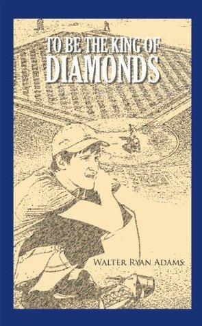 To Be The King of Diamonds Walter Ryan Adams