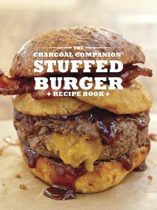 The Charcoal Companion Stuffed Burger Recipe Book Sarah Goodwin