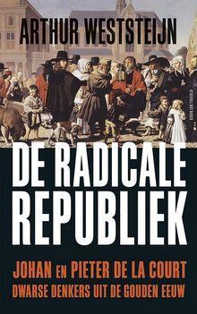 Commercial Republicanism in the Dutch Golden Age: The Political Thought of Johan & Pieter de La Court  by  Arthur Weststeijn
