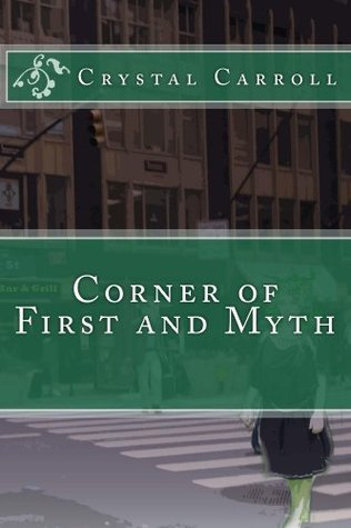 Corner of First and Myth  by  Crystal Carroll