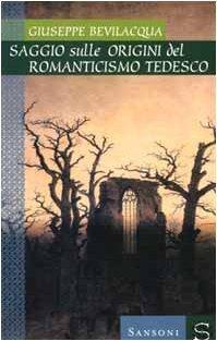 Saggio sulle origini del Romanticismo tedesco  by  Giuseppe Bevilacqua