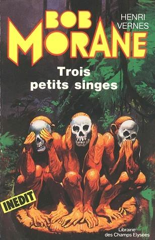 Trois petits singes (Bob Morane #153) Henri Vernes