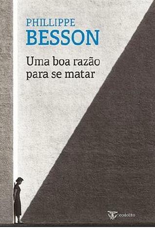 Uma boa razão para se matar  by  Philippe Besson
