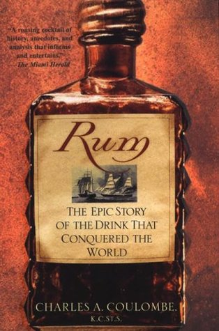 Rum: The Epic Story of the Drink That Conquered the World  by  Charles A. Coulombe