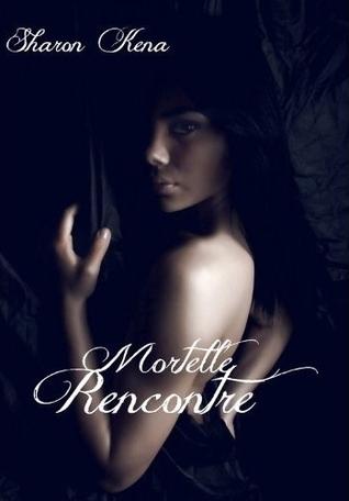 Mortelle Rencontre  by  Sharon Kena