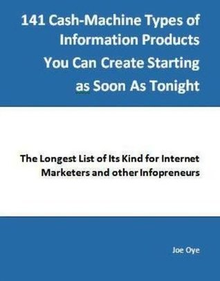141 Cash-Machine Types of Information Products You Can Create Starting as Soon as Tonight Joe Oye
