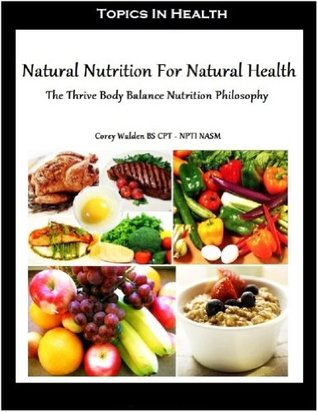 Natural Nutrition For Natural Health Corey Walden