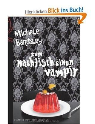 Zum Nachtisch einen Vampir Michele Bardsley