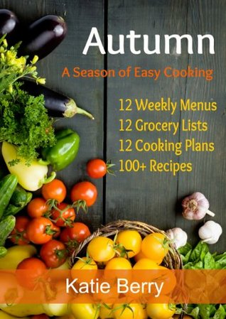 Autumn: A Season Of Easy Cooking  by  Katie Berry