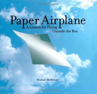 Paper Airplane: A Lesson for Flying Outside the Box  by  Michael McMillan