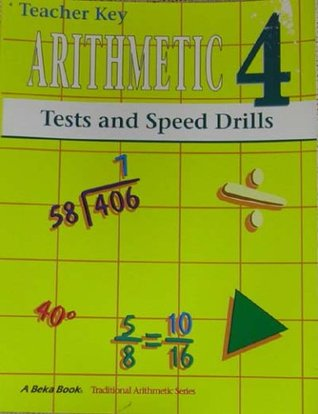 Arithmetic 4 : Tests and Speed Drills (A Beka Book Traditional Arithmetic Series, Teachers Key)  by  Judy Howe